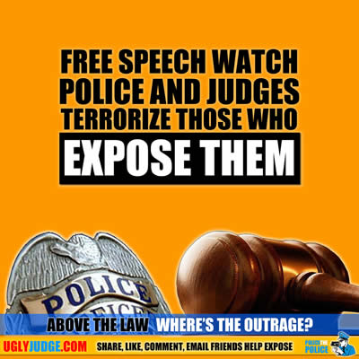 police and judges terrorize innocent people who expose their crimes and murder