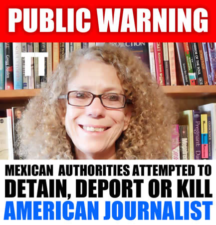 Mexican Authorities Attempt to Deport Detain and Kill American Journalist Janet Phelan