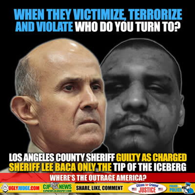 Los Angeles California Sheriff Lee Baca Found Guilty Is Only The Tip of The Iceberg