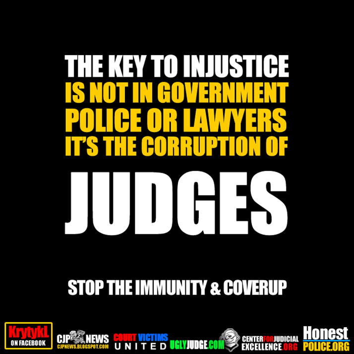 THE KEY TO INJUSTICE IS NOT IN GOVERNMENT POLICE OR LAWYERS IT'S THE CORRUPTION OF JUDGES