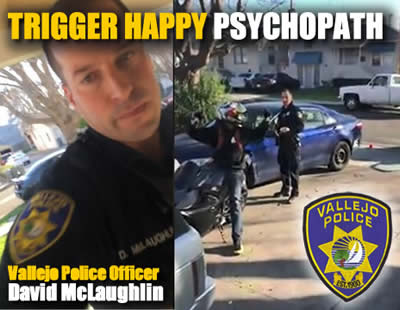 Vallejo officer David McLaughlin is a trigger happy psychopath